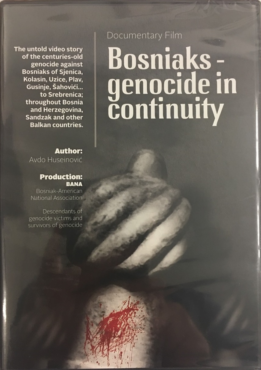 "After watching the documentary film, ""Bosniaks - Genocide in Continuity""  (author Avdo Huseinovic), Production Bosniak American National Association  (BANA), ..."